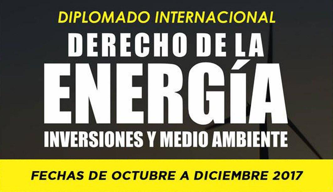 Diplomado Internacional: Derecho de la Energía, Inversiones y Medio Ambiente