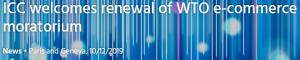 La ICC celebra la renovación de la moratoria de comercio electrónico de la OMC